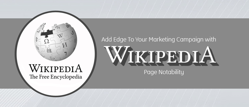 Add Edge To Your Marketing Campaign With Wikipedia Page Notability